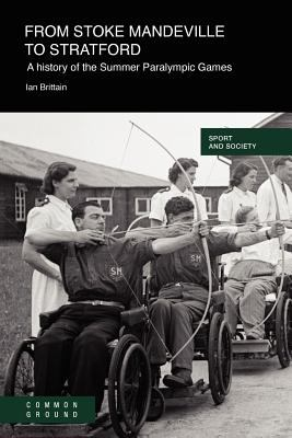 From Stoke Mandeville to Stratford: A History of the Summer Paralympic Games 9781863359870