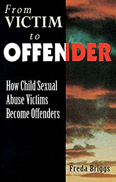 From Victim to Offender: How Child Sexual Abuse Victims Become Offenders 9781863737593