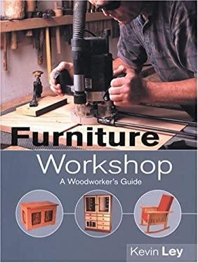Furniture Workshop: A Woodworker's Guide