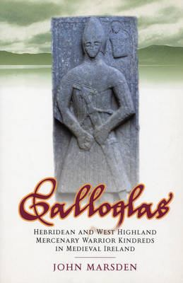 Galloglas: Hebridean and West Highland Mercenary Kindreds in Medieval Ireland 9781862322516
