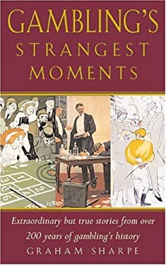 Gambling's Strangest Moments: Extraordinary But True Stories from Over Four-Hundred-And-Fifty Years of Gambling 9781861058645
