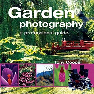 Garden Photography: A Professional Guide 9781861083920