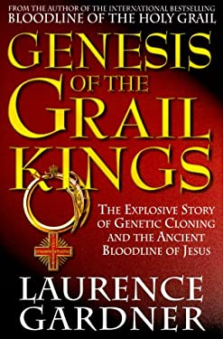 Genesis of the Grail Kings: The Explosive Story of Genetic Cloning and the Ancient Bloodline of Jesus 9781862048096