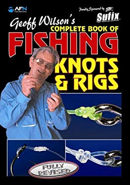 Geoff Wilson's Complete Book of Fishing Knots & Rigs 9781865130446