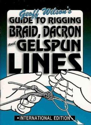 Guide to Rigging Braid, Dacron and Gelspun Lines 9781865130484