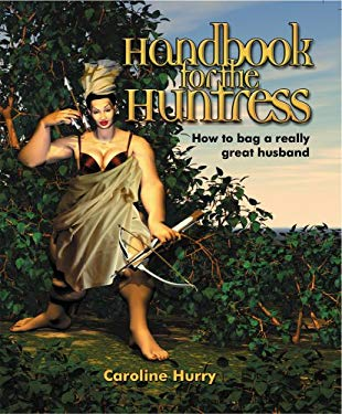 Handbook for the Huntress: How to Bag a Really Great Husband 9781869160098