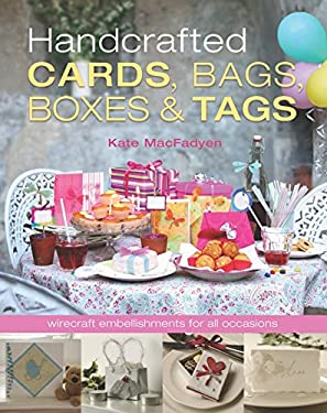 Handcrafted Cards, Bags, Boxes & Tags: Wirecraft Embellishments for All Occasions 9781861084675