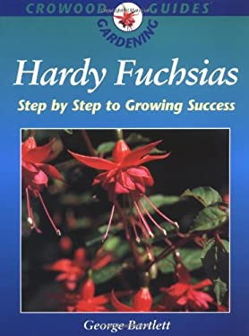 Hardy Fuchsias: Step by Step to Growing Success - Bartlett, George
