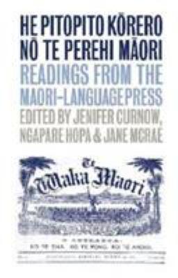 He Pitopito Korero No Te Perehi Maori: Readings from the Maori-Language Press 9781869403591
