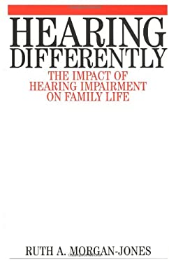 Hearing Differently: The Impact of Hearing Impairment on Family Life 9781861561770