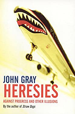Heresies: Against Progress and Other Illusions 9781862077188