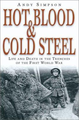 Hot Blood & Cold Steel: Life and Death in the Trenches of the First World War 9781862271548