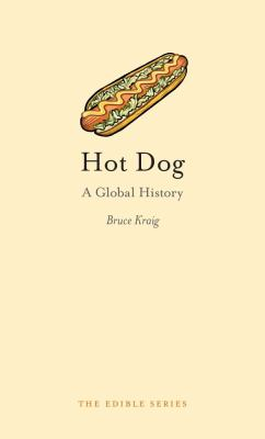 Hot Dog: A Global History 9781861894274