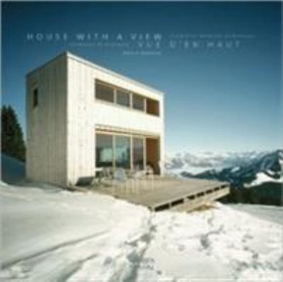House with a View/Vue D'En Haut: Residential Mountain Architecture/Residences de Montagne 9781864701968