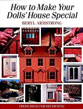 How to Make Your Dolls' House Special: Fresh Ideas for Decorating with Style 9781861081827