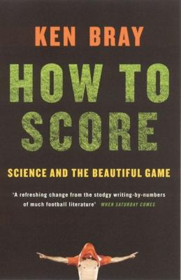 How to Score: Science and the Beautiful Game 9781862079885