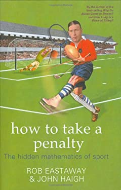 How to Take a Penalty: The Hidden Mathematics of Sport 9781861058362