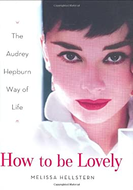 How to be Lovely: The Audrey Hepburn Way of Life 9781861059321