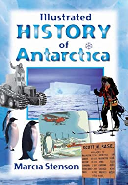 Illustrated History of Antarctica. Marcia Stenson 9781869419240