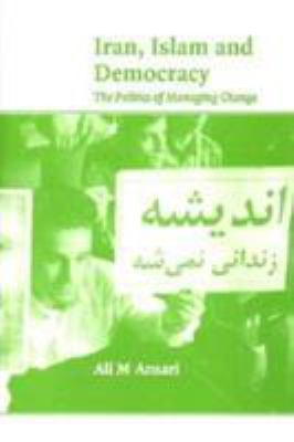 Iran, Islam and Democracy: The Politics of Managing Change 9781862031173