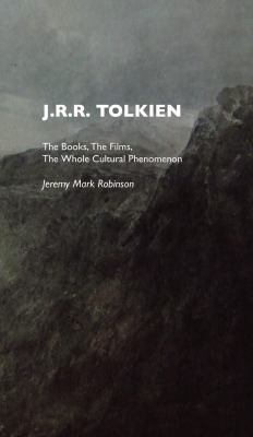 J.R.R. Tolkien: The Books, the Films, the Whole Cultural Phenomenon, Including a Scene by Scene Analysis of the 2001-2003 Lord of the 9781861710574