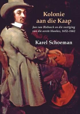 Jan Van Riebeeck En Die Vestiging Van Die Eerste Blankes, 1652-1662 9781869192716