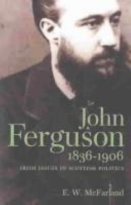 John Ferguson 18361906: Irish Issues in Scottish Politics 9781862321649