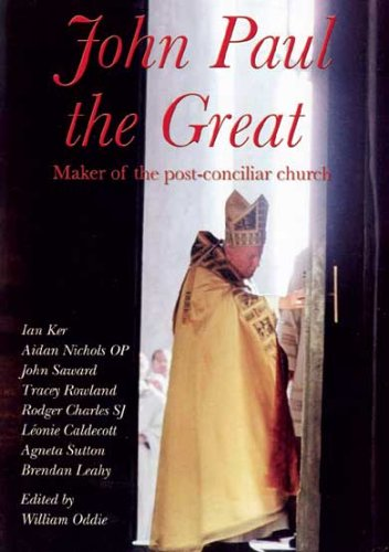 John Paul the Great: Maker of the Post-Conciliar Church 9781860822230