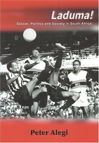 Laduma!: Soccer, Politics and Society in South Africa 9781869140403
