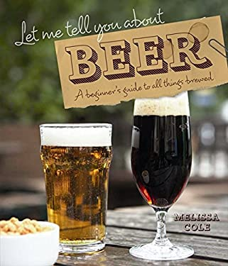 Let Me Tell You about Beer: A Beginner's Guide to All Things Brewed 9781862059146