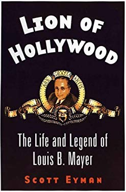 Lion of Hollywood : The Life and Legend of Louis B. Mayer