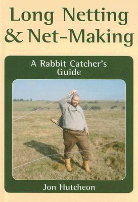 Long Netting & Net-Making: A Rabbit Catcher's Guide 9781861268211