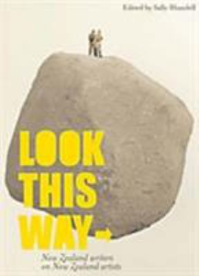 Look This Way: New Zealand Writers on New Zealand Artists 9781869403713