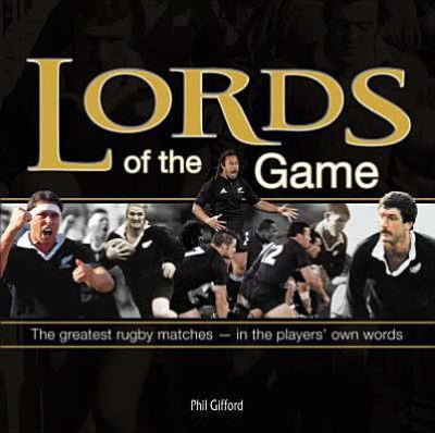 Lords of the Game: The Greatest Rugby Matches in the Players' Own Words 9781869710590