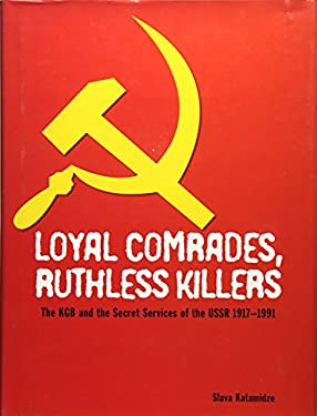 Loyal Comrades, Ruthless Killers: The KGB and the Secret Services of the USSR, 1917-1991 9781862272033