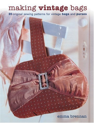 Making Vintage Bags: 20 Original Sewing Patterns for Vintage Bags and Purses 9781861085023