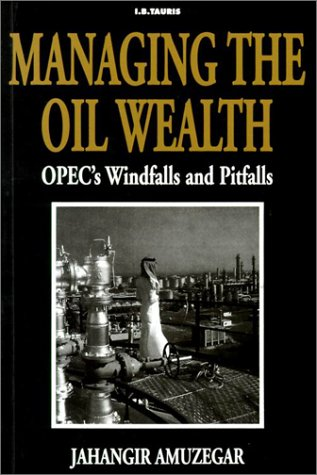 Managing Oil Wealth: OPEC's Windfalls and Pitfalls 9781860646485