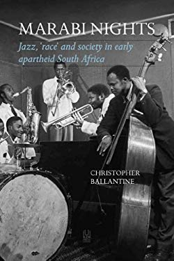 Marabi Nights: Jazz, 'Race' and Society in Early Apartheid South Africa (Second Edition) 9781869142377