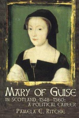 Mary of Guise in Scotland, 1548-1560: A Political Career 9781862321847