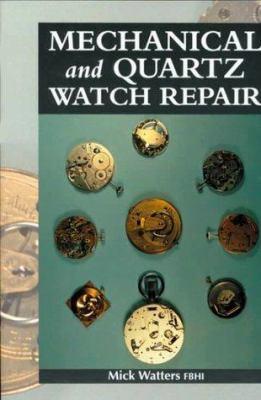 Mechanical and Quartz Watch Repair 9781861262332