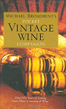 Michael Broadbent's Pocket Vintage Wine Companion: Over Fifty Years of Tasting Over Three Centuries of Wine 9781862057838