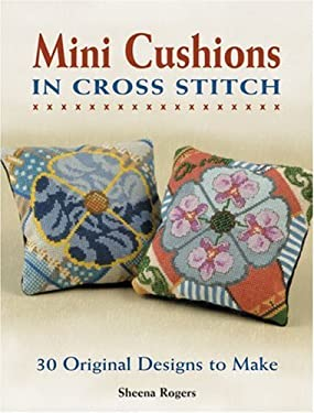 Mini Cushions in Cross Stitch: 30 Original Designs to Make 9781861084583
