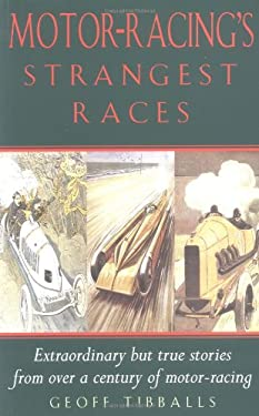 Motor Racing's Strangest Races: Extraordinary But True Stories from Over a Century of Motor-Racing 9781861054111