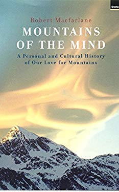 Mountains of the Mind: A Personal and Cultural History of Our Love for Mountains 9781862075610