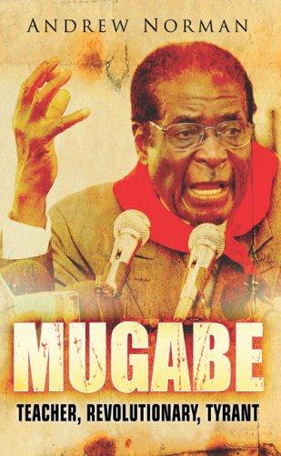 Mugabe: Teacher, Revolutionary, Tyrant 9781862274914
