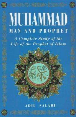 Muhammad: Man and Prophet: A Complete Study of the Life of the Prophet of Islam 9781862042902