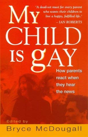 My Child Is Gay: How Parents React When They Hear the News 9781864486582