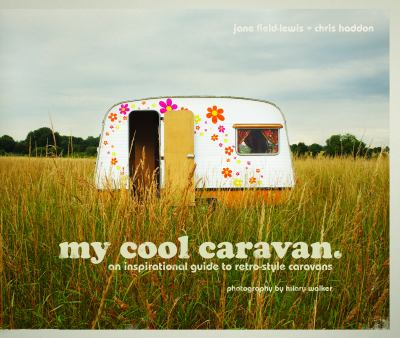 My Cool Caravan: An Inspirational Guide to Retro-Style Caravans 9781862058781
