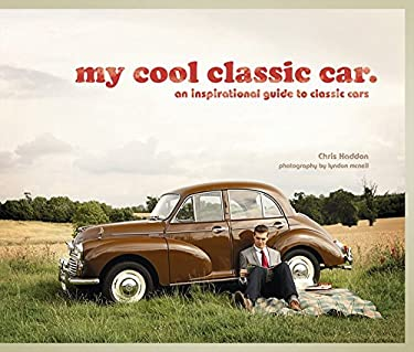 My Cool Classic Car: An Inspirational Guide to Classic Cars 9781862059399