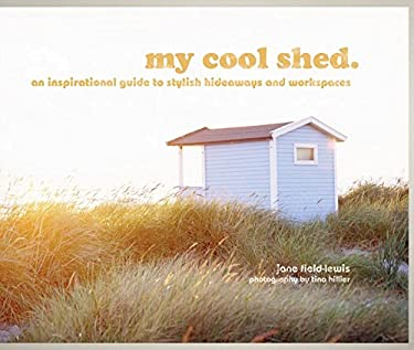 My Cool Shed: An Inspirational Guide to Stylish Hideaways and Workspaces 9781862059337